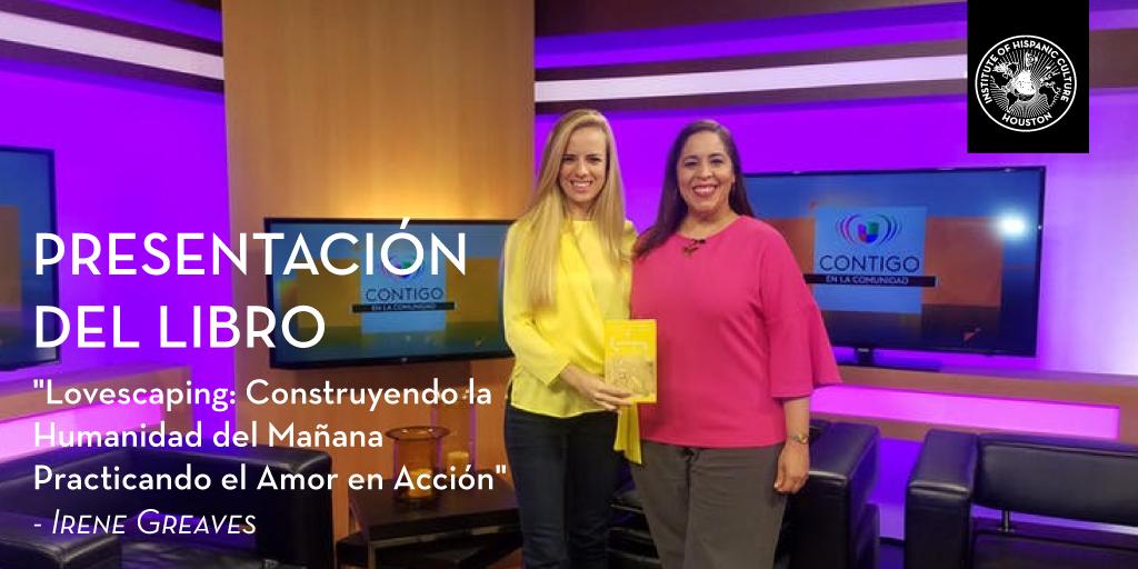 """Presentación del Libro de Irene Greaves, """"Lovescaping: Construyendo la Humanidad del Mañana Practicando el Amor en Acción"""" @ Institute of Hispanic Culture"""